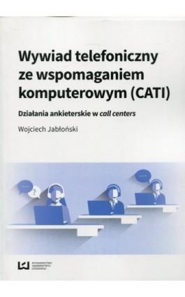 Wywiad telefoniczny ze wspomaganiem komputerowym (CATI) - Wojciech Jabłoński - Ebook - 978-83-8088-049-8