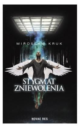 Stygmat zniewolenia - Mirosław Kruk - Ebook - 978-83-8083-844-4