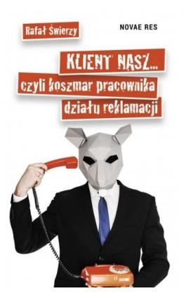 Klient nasz czyli koszmar pracownika działu reklamacji - Rafał Świerzy - Ebook - 978-83-8083-838-3