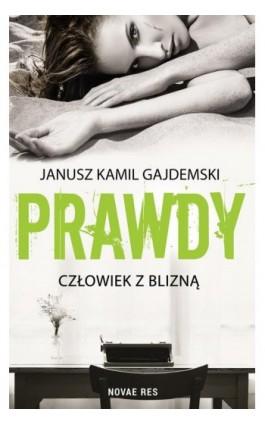 Prawdy Tom 1 Człowiek z blizną - Janusz Kamil Gajdemski - Ebook - 978-83-8083-847-5