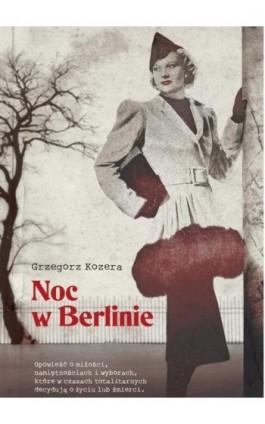 Noc w Berlinie - Grzegorz Kozera - Ebook - 978-83-65897-27-5