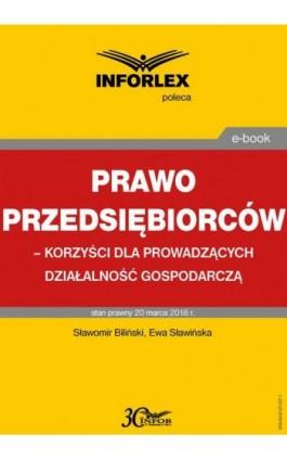 Prawo przedsiębiorców – korzyści dla prowadzących działalność gospodarczą - Sławomir Biliński - Ebook - 978-83-8137-027-1