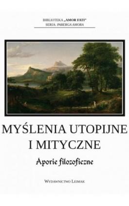 Myślenia utopijne i mityczne. Aporie filozoficzne - Ebook - 978-83-944472-0-5
