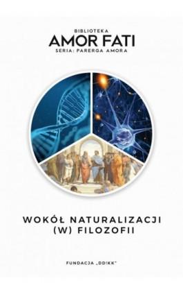 Wokół naturalizacji (w) filozofii - Ebook - 978-83-948598-5-5