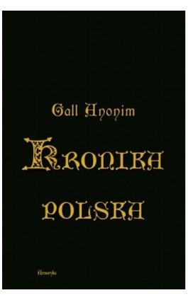Kronika polska w przekładzie Zygmunta Komarnickiego - Anonim zwany Gall - Ebook - 978-83-8064-554-7
