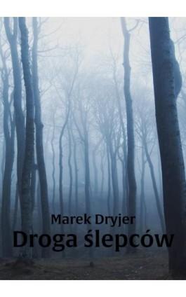 Droga ślepców - Marek Dryjer - Ebook - 978-83-7859-924-1