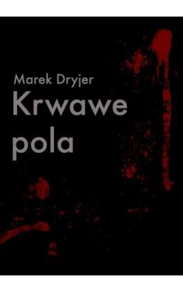 Krwawe pola - Marek Dryjer - Ebook - 978-83-7859-923-4