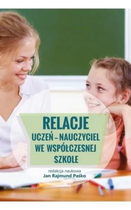 Relacje uczeń - nauczyciel we współczesnej szkole - Ebook - 978-83-89879-23-3