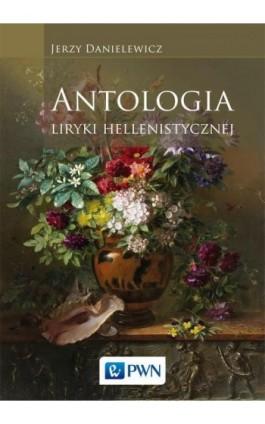 Antologia liryki hellenistycznej - Jerzy Danielewicz - Ebook - 978-83-01-19926-5