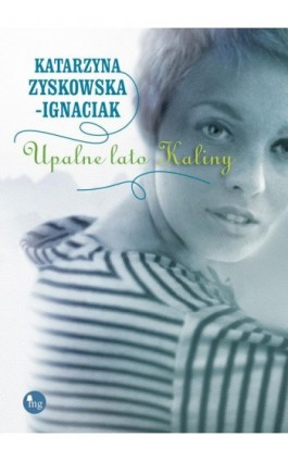 Upalne lato Kaliny - Katarzyna Zyskowska-Ignaciak - Ebook - 978-83-7779-141-7