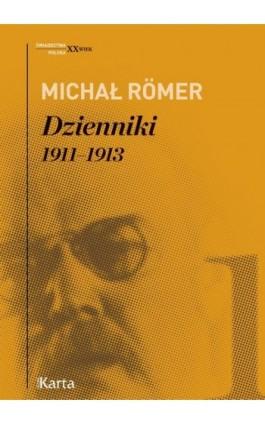 Dzienniki. 1911–1913. Tom 1 - Michał Romer - Ebook - 978-83-64476-84-6