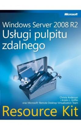 Windows Server 2008 R2 Usługi pulpitu zdalnego Resource Kit - Anderson Christa, Griffin Kristin - Ebook - 978-83-7541-297-0