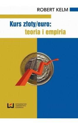 Kurs złoty/euro: teoria i empiria - Robert Kelm - Ebook - 978-83-7525-821-9