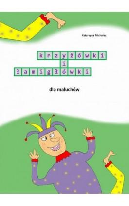 Krzyżówki i łamigłówki dla maluchów - Katarzyna Michalec - Ebook - 978-83-7859-953-1