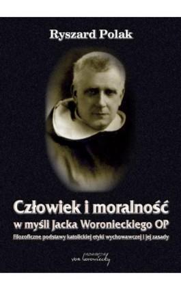Człowiek i moralność w myśli Jacka Woronieckiego OP - Ryszard Polak - Ebook - 978-83-60748-95-4