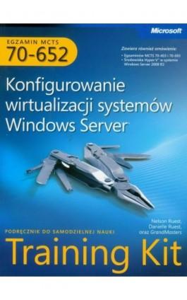 MCTS Egzamin 70-652 Konfigurowanie wirtualizacji systemów Windows Server - Danielle Ruest, Grandmasters, Nelson Ruest - Ebook - 978-83-7541-296-3