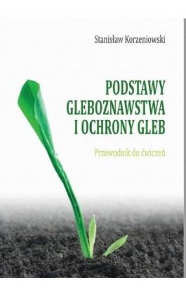 Podstawy gleboznawstwa i ochrony gleb. Przewodnik do ćwiczeń - Stanisław Korzeniowski - Ebook - 978-83-947852-8-4