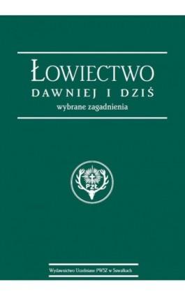 Łowiectwo dawniej i dziś. Wybrane zagadnienia - Stanisław Korzeniowski - Ebook - 978-83-949219-7-2