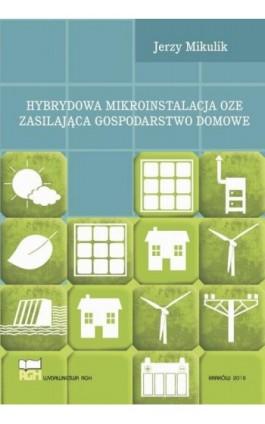 Hybrydowa mikroinstalacja OZE zasilająca gospodarstwo domowe - Jerzy Mikulik - Ebook - 978-83-66016-27-9