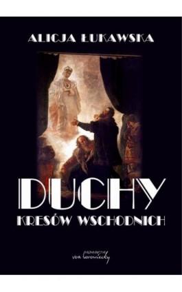 Duchy Kresów Wschodnich - Alicja Łukawska - Ebook - 978-83-65806-18-5