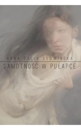 Samotność w pułapce - Anna Dalia Słowińska - Ebook - 978-83-7859-201-3