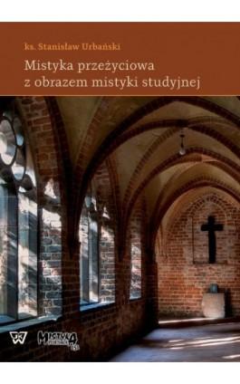 Mistyka przeżyciowa z obrazem mistyki studyjnej - Stanisław Urbański - Ebook - 978-83-8090-381-4