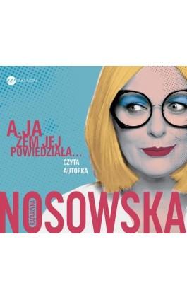A ja żem jej powiedziała - Katarzyna Nosowska - Audiobook - 978-83-8032-262-2