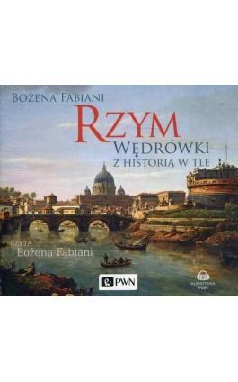 Rzym. Wędrówki z historią w tle - Bożena Fabiani - Audiobook - 978-83-01-19967-8