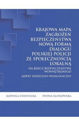 Krajowa Mapa Zagrożeń Bezpieczeństwa nową formą dialogu polskiej Policji ze społecznością lokalną na rzecz bezpieczeństwa wewnęt - Jadwiga Stawnicka - Ebook - 978-83-65682-90-1