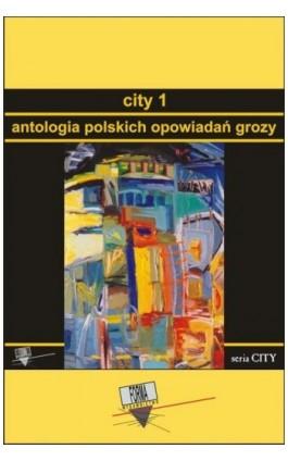 City 1. Antologia polskich opowiadań grozy - Praca zbiorowa - Ebook - 978-83-65778-91-8