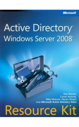 Active Directory Windows Server 2008 Resource Kit - Stan Reimer, Conan Kezema, Mike Mulcare, Byron Wright - Ebook - 978-83-7541-252-9