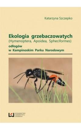 Ekologia grzebaczowatych (Hymenoptera, Apoidea, Spheciformes) odłogów w Kampinoskim Parku Narodowym - Katarzyna Szczepko - Ebook - 978-83-7525-850-9