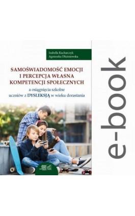 Samoświadomość emocji i percepcja własna kompetencji społecznych a osiągnięcia szkolne uczniów z dysleksją w wieku dorastania - Izabella Kucharczyk - Ebook - 978-83-64691-39-3