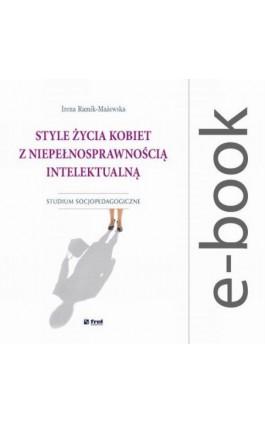 Style życia kobiet z niepełnosprawnością intelektualną. Studium socjopedagogiczne - Irena Ramik-Mażewska - Ebook - 978-83-64691-41-6