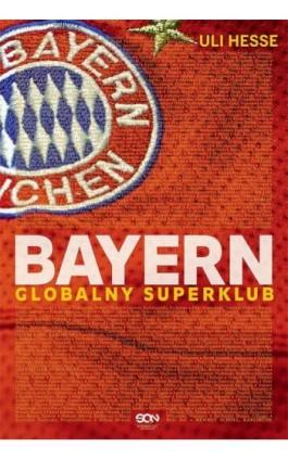 Bayern. Globalny superklub - Uli Hesse - Ebook - 978-83-8129-102-6