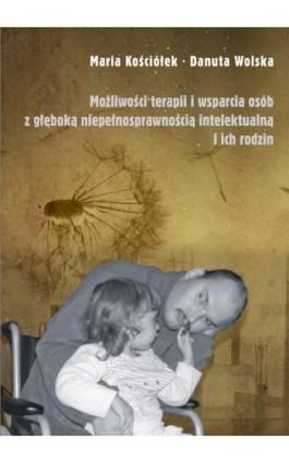Możliwości teraoii i wsparcia osób z głęboką niepełnosprawnością intelektualną i ich rodzin - Maria Kościółek - Ebook - 978-83-8084-132-1
