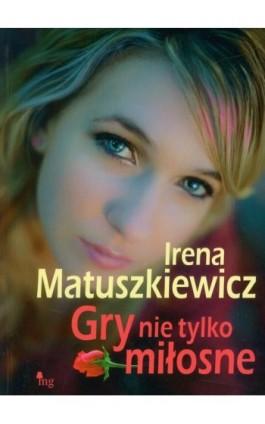 Gry nie tylko miłosne - Irena Matuszkiewicz - Ebook - 978-83-7779-038-0