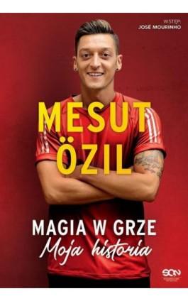 Mesut Ozil. Magia w grze. Moja historia - Mesut Ozil - Ebook - 978-83-8129-134-7