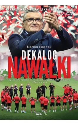 Dekalog Nawałki. Reprezentacja Polski bez tajemnic 2013-2018 - Marcin Feddek - Ebook - 978-83-8129-170-5