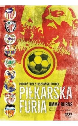 Piłkarska furia. Podróż przez hiszpański futbol - Jimmy Burns - Ebook - 978-83-7924-789-9