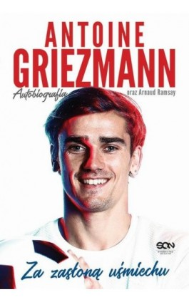 Antoine Griezmann. Za zasłoną uśmiechu - Antoine Griezmann - Ebook - 978-83-8129-152-1