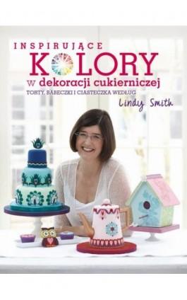 Inspirujące kolory w dekoracjach cukierniczych - Lindy Smith - Ebook - 978-83-7541-360-1