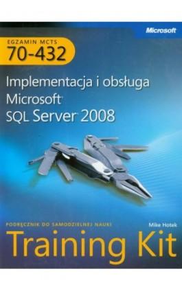 MCTS Egzamin 70-432: Implementacja i obsługa Microsoft SQL Server 2008 Training Kit - Hotek Mike - Ebook - 978-83-7541-292-5