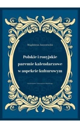 Polskie i rosyjskie paremie kalendarzowe w aspekcie kulturowym - Magdalena Jaszczewska - Ebook - 978-83-7865-682-1