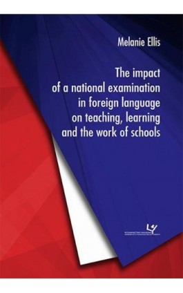 The impact of a national examination in foreign language on teaching, learning and the work of schools - Melanie Ellis - Ebook - 978-83-8084-156-7