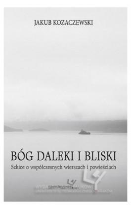 Bóg daleki i bliski. Szkice o współczesnych wierszach i powieściach - Jakub Kozaczewski - Ebook - 978-83-8084-155-0
