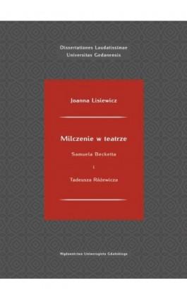 Milczenie w teatrze Samuela Becketta i Tadeusza Różewicza - Joanna Lisiewicz - Ebook - 978-83-7865-683-8