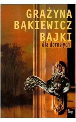 Bajki dla dorosłych - Grażyna Bąkiewicz - Ebook - 978-83-7779-157-8