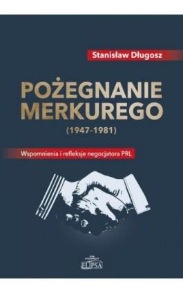Pożegnanie Merkurego (1947-1981) - Stanisław Długosz - Ebook - 978-83-8017-071-1