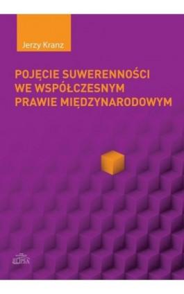 Pojęcie suwerenności we wspólczesnym prawie międzynarodowym - Jerzy Kranz - Ebook - 978-83-8017-061-2